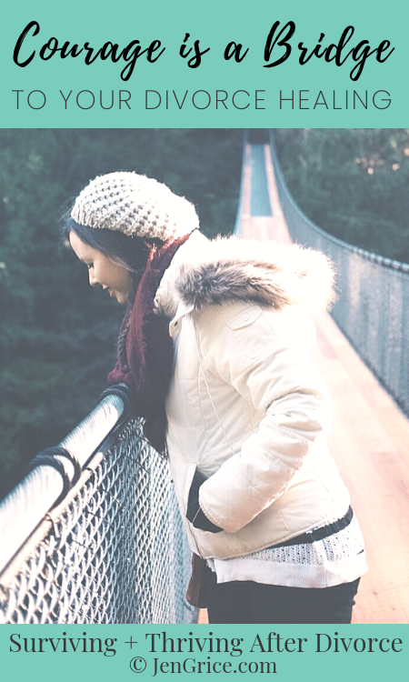 What if your courage to take that step, onto that bridge shaking in your boots, is the step that leads to your healing? In most cases that courage is the best first step... to survive divorce. via @msjengrice
